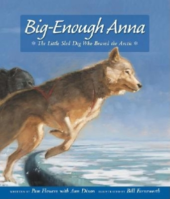 Big-Enough Anna: The Little Sled Dog Who Braved Th - Flowers, Pam