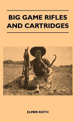 Big Game Rifles and Cartridges - Keith, Elmer