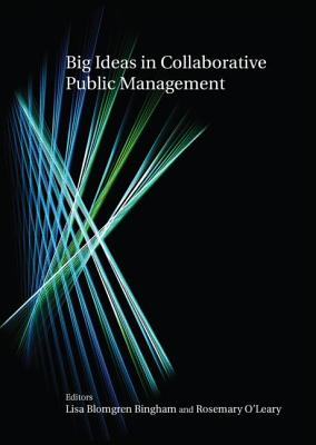 Big Ideas in Collaborative Public Management - Bingham, Lisa Blomgren