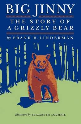Big Jinny: The Story of a Grizzly Bear - Linderman, Frank Bird, and Hatfield, Sarah Waller (Afterword by)