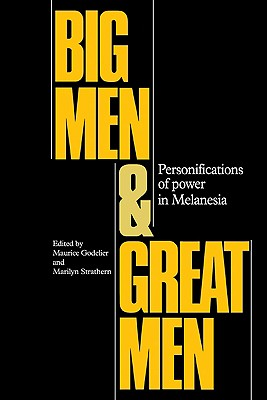 Big Men and Great Men: Personifications of Power in Melanesia - Godelier, Maurice (Editor), and Strathern, Marilyn, Professor (Editor)