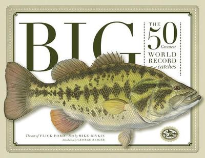 Big: The 50 Greatest World Record Catches - Rivkin, Mike (Text by)