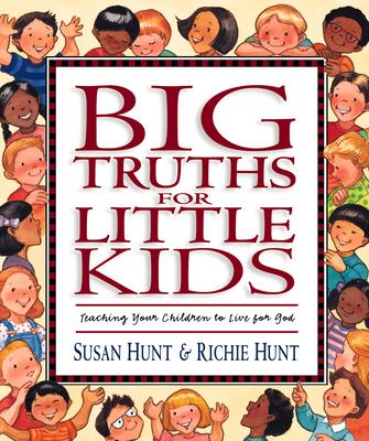 Big Truths for Little Kids - Hunt, Susan, and Hunt, Richie