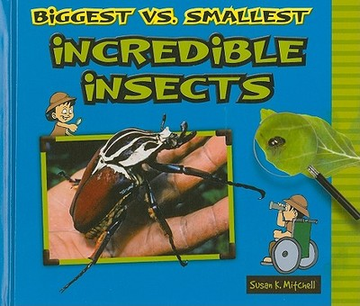 Biggest vs. Smallest Incredible Insects - Mitchell, Susan K