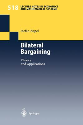 Bilateral Bargaining: Theory and Applications - Napel, Stefan