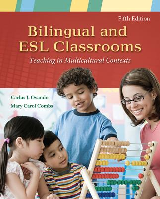 Bilingual and ESL Classrooms: Teaching in Multicultural Contexts - Ovando, Carlos J, and Combs, Mary Carol