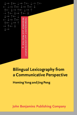 Bilingual Lexicography from a Communicative Perspective - Yong, Heming, Professor, and Peng, Jing