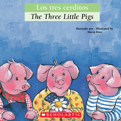 Bilingual Tales: Los Tres Cerditos / The Three Little Pigs - Rius, Mar?a (Illustrator), and Orihuela, Luz, and Sarfatti, Esther (Translated by)