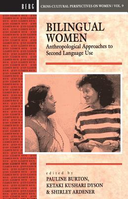 Bilingual Women: Anthropological Approaches to Second Language Use - Ardener, Shirley (Editor), and Burton, Pauline (Editor), and Kushari Dyson, Ketaki (Editor)