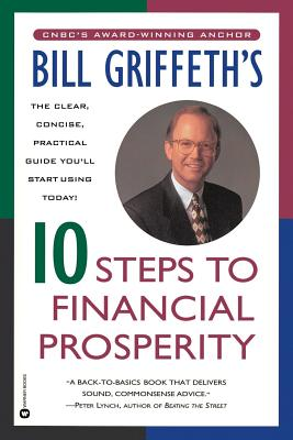 Bill Griffeth's 10 Steps to Financial Prosperity - Griffeth, Bill