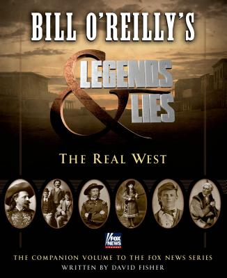 Bill O'Reilly's Legends and Lies: The Real West - Fisher, David, and O'Reilly, Bill