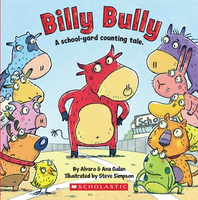 Billy Bully: A School-Yard Counting Tale. - Galan, Alvaro, and Galan, Ana