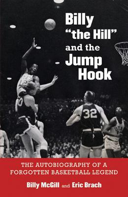 Billy the Hill and the Jump Hook: The Autobiography of a Forgotten Basketball Legend - McGill, Billy, and Brach, Eric