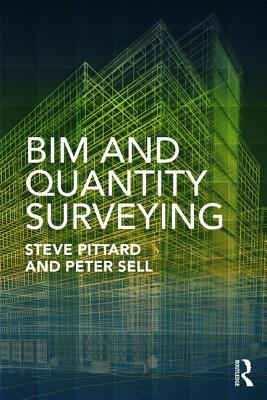 BIM and Quantity Surveying - Pittard, Steve (Editor), and Sell, Peter (Editor)
