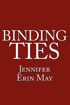 Binding Ties - May, Jennifer Erin