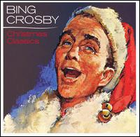 Bing Crosby's Christmas Classics [2006] - Bing Crosby