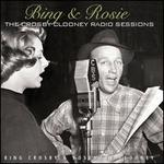 Bing & Rosie: The Crosby-Clooney Radio Sessions - Bing Crosby/Rosemary Clooney