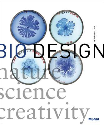 Bio Design: Nature + Science + Creativity - Myers, William (Editor), and Antonelli, Paola (Foreword by)