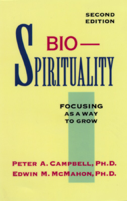 Bio-Spirituality: Focusing as a Way to Grow - Campbell, Dave, and Campbell, Peter A, and McMahon, Edwin M, Ph.D.