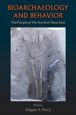 Bioarchaeology and Behavior: The People of the Ancient Near East - Perry, Megan A (Editor)