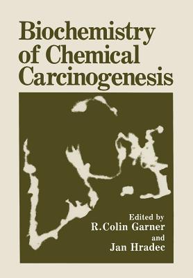 Biochemistry of Chemical Carcinogenesis - Garner, R Colin