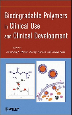 Biodegradable Polymers in Clinical Use and Clinical Development - Domb, Abraham J. (Editor), and Kumar, Neeraj (Editor)