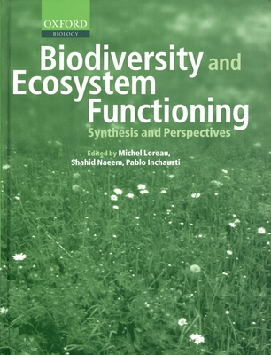 Biodiversity and Ecosystem Functioning: Synthesis and Perspectives - Loreau, Michel (Editor), and Naeem, Shahid (Editor), and Inchausti, Pablo (Editor)