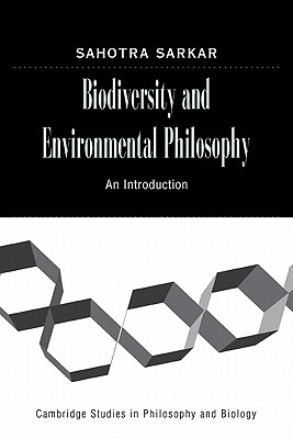 Biodiversity and Environmental Philosophy: An Introduction - Sarkar, Sahotra