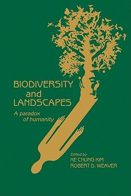 Biodiversity and Landscapes: A Paradox of Humanity - Kim, Ke Chung (Editor), and Weaver, Robert D (Editor)