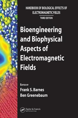 Bioengineering and Biophysical Aspects of Electromagnetic Fields - Barnes, Frank S (Editor)