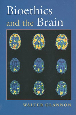 Bioethics and the Brain - Glannon, Walter