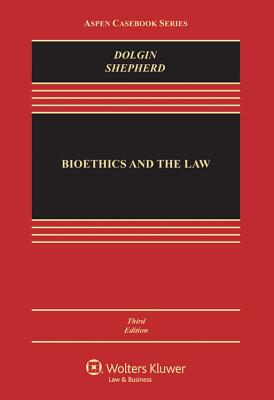 Bioethics and the Law - Dolgin, Janet L