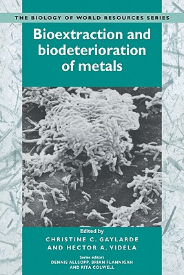 Bioextraction and Biodeterioration of Metals - Gaylarde, Christine C. (Editor), and Videla, Hector A. (Editor), and Allsopp, Dennis (Foreword by)