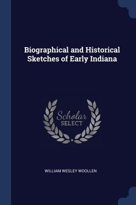Biographical and Historical Sketches of Early Indiana - Woollen, William Wesley
