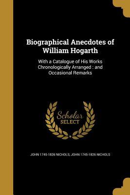 Biographical Anecdotes of William Hogarth - Nichols, John 1745-1826