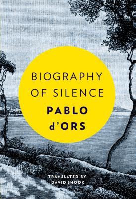 Biography of Silence: An Essay on Meditation - D'Ors, Pablo, and Shook, David (Translated by)
