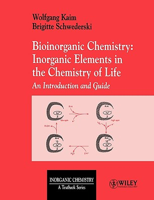Bioinorganic Chemistry: Inorganic Elements in the Chemistry of Life: An Introduction and Guide - Kaim, Wolfgang, and Schwederski, Brigitte