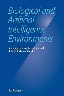 Biological and Artificial Intelligence Environments - Apolloni, Bruno (Editor), and Marinaro, Maria (Editor), and Tagliaferri, Roberto (Editor)