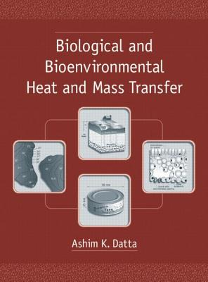 Biological and Bioenvironmental Heat and Mass Transfer - Datta, Ashim K