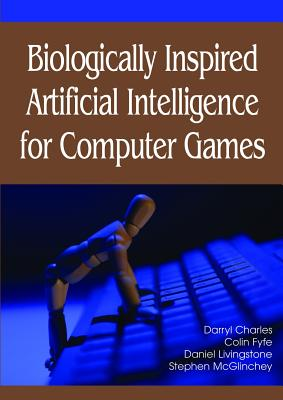Biologically Inspired Artificial Intelligence for Computer Games - Charles, Darryl, and Fyfe, Colin, and Livingstone, Daniel