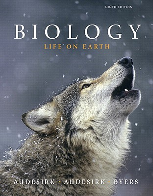Biology: Life on Earth - Audesirk, Gerald, and Audesirk, Teresa, and Byers, Bruce E