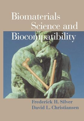 Biomaterials Science and Biocompatibility - Silver, Frederick H., and Christiansen, David L.