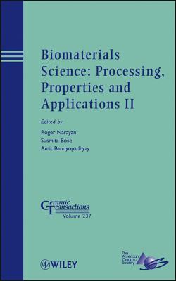 Biomaterials Science: Processing, Properties and Applications II - Narayan, Roger (Editor), and Bose, Susmita (Editor), and Bandyopadhyay, Amit (Editor)