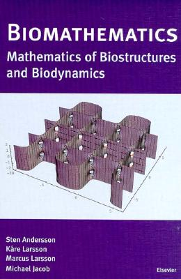 Biomathematics: Mathematics of Biostructures and Biodynamics - Andersson, S (Editor), and Larsson, K (Editor), and Larsson, M (Editor)