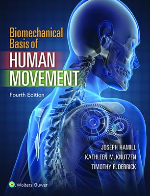 Biomechanical Basis of Human Movement - Hamill, Joseph, PhD, and Knutzen, Kathleen, PhD, and Derrick, Timothy