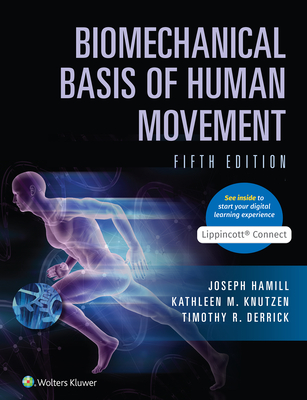 Biomechanical Basis of Human Movement - Hamill, Joseph, and Knutzen, Kathleen, and Derrick, Timothy