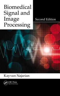 Biomedical Signal and Image Processing - Najarian, Kayvan, and Splinter, Robert