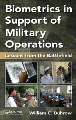Biometrics in Support of Military Operations: Lessons from the Battlefield - Buhrow, William C.