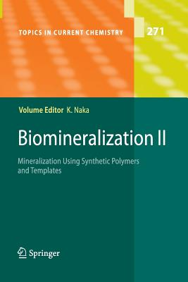 Biomineralization II: Mineralization Using Synthetic Polymers and Templates - Naka, Kensuke (Editor), and Colfen, H (Contributions by), and Okamura, T (Contributions by)