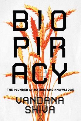Biopiracy: The Plunder of Nature and Knowledge - Shiva, Vandana, Dr.